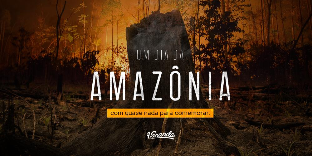 Um dia da Amazônia com quase nada para comemorar